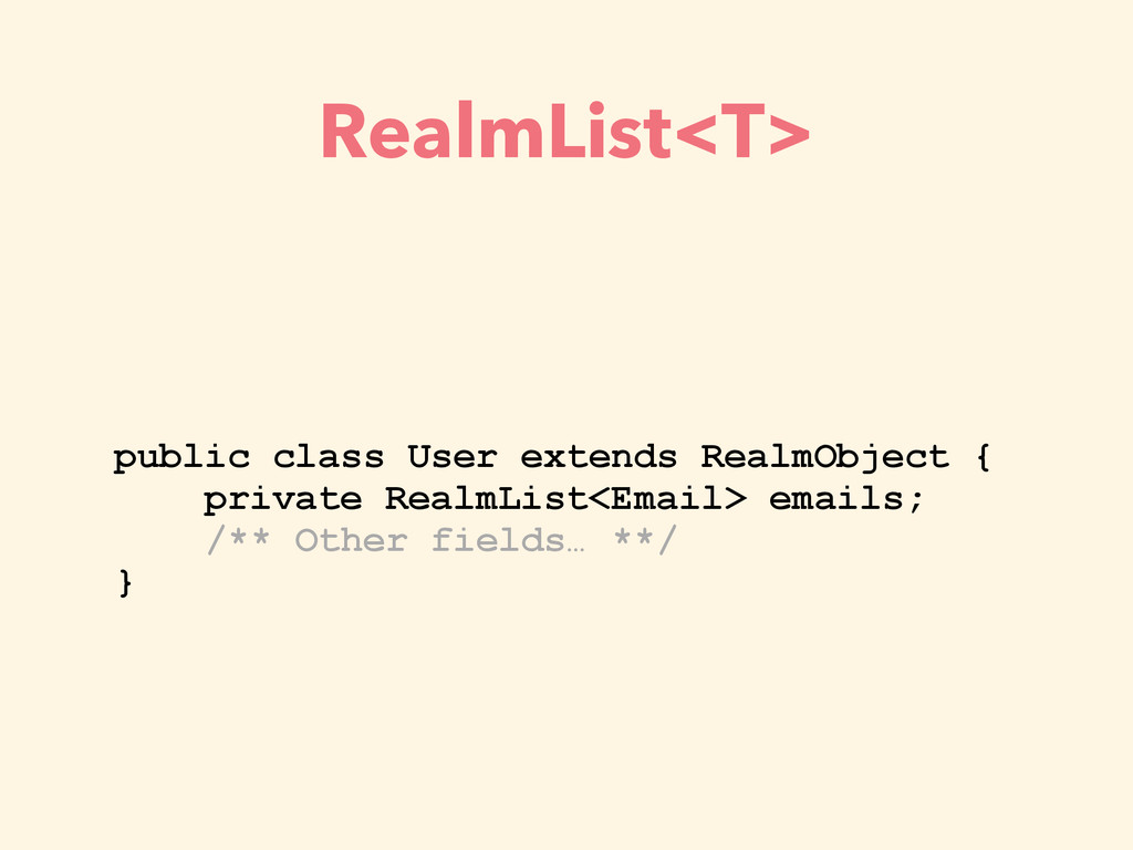 RealmList<T> public class User extends RealmObj...