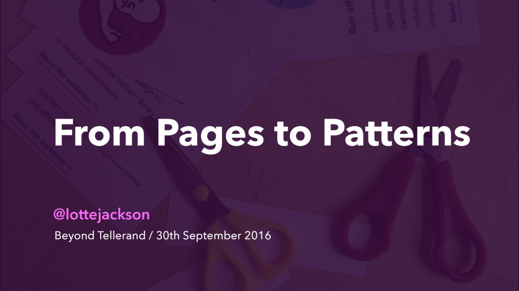 From Pages to Patterns @lottejackson Beyond Tel...