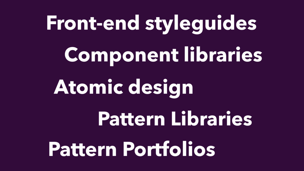 Component libraries Atomic design Front-end sty...