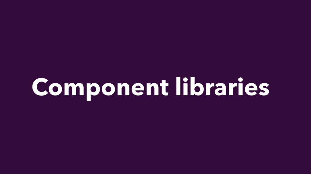Component libraries