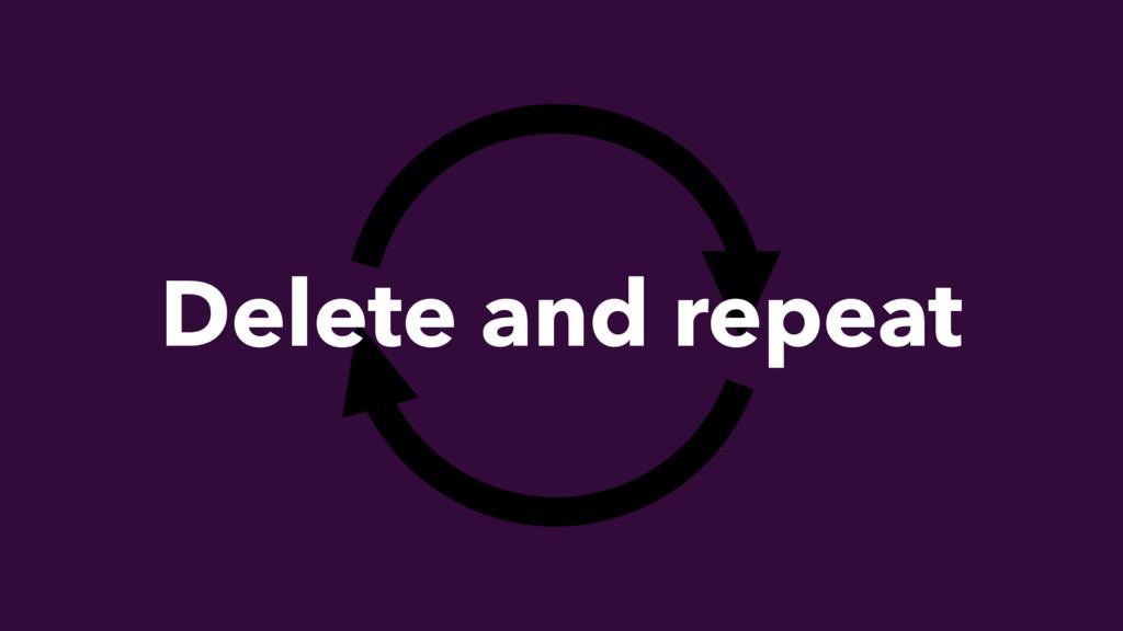 Delete and repeat
