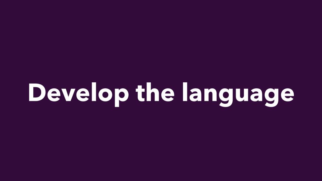 Develop the language
