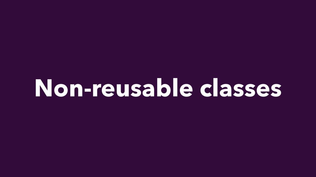Non-reusable classes
