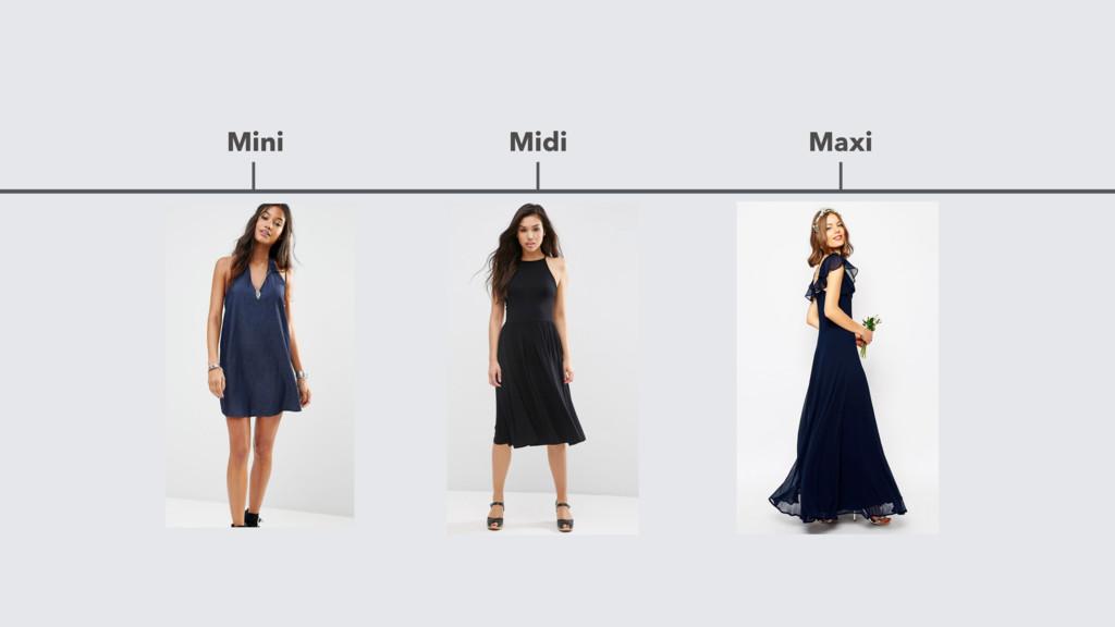 Mini Midi Maxi