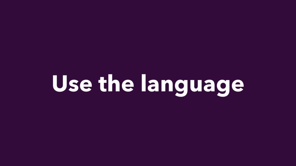 Use the language