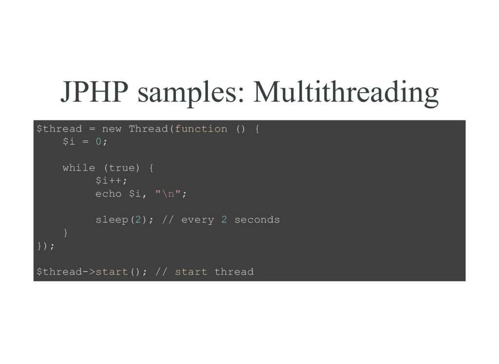 JPHP samples: Multithreading $thread = new Thre...