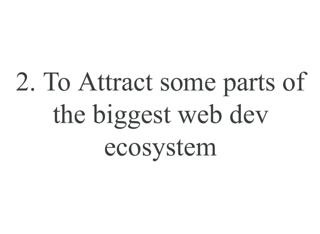 2. To Attract some parts of the biggest web dev...