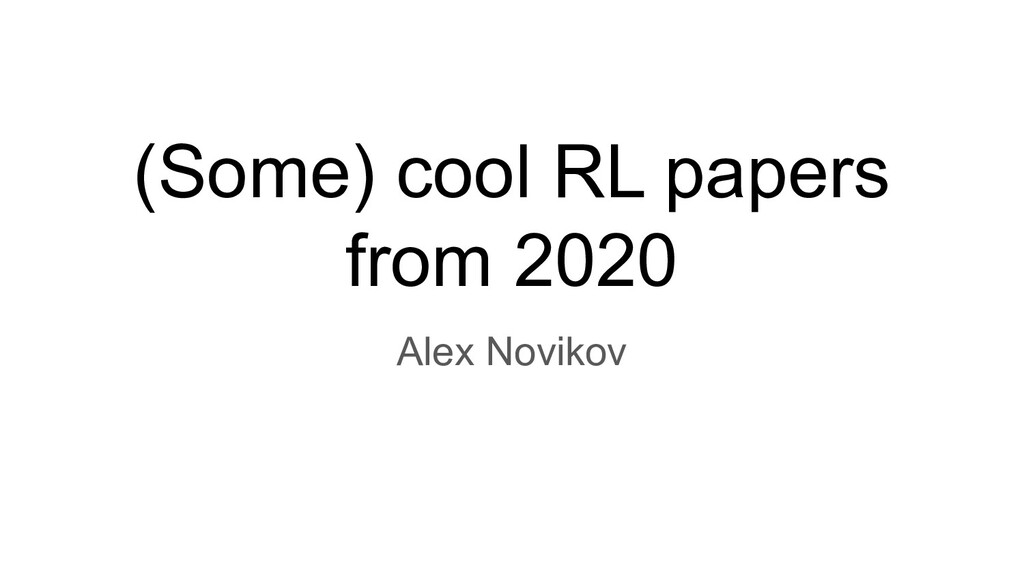 (Some) cool RL papers from 2020 Alex Novikov