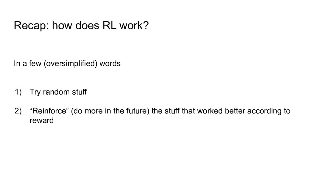 Recap: how does RL work? In a few (oversimplifi...