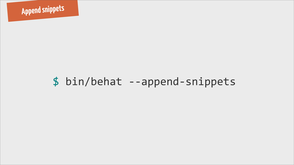 Append snippets $ bin/behat -‐-‐append-...