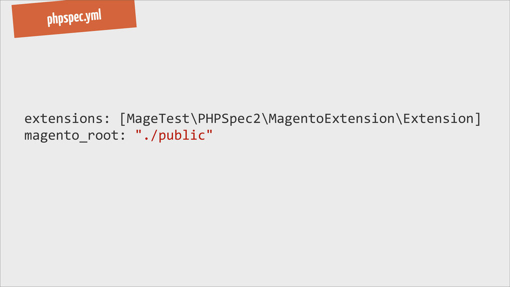 phpspec.yml extensions: [MageTest\PHPSpec2\M...