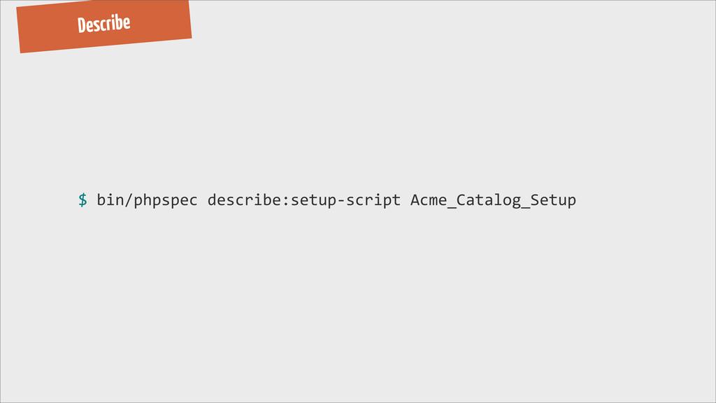 Describe $ bin/phpspec describe:setup-‐s...