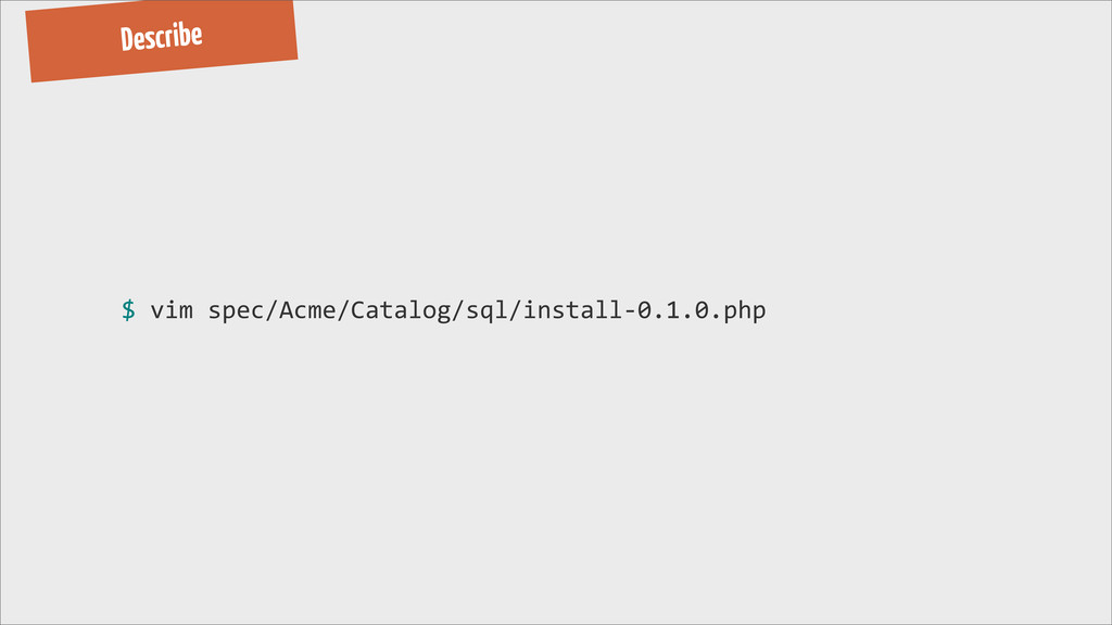 Describe $ vim spec/Acme/Catalog/sql/inst...