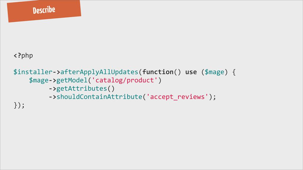Describe <?php $installer-‐>afterApplyAllUpdat...