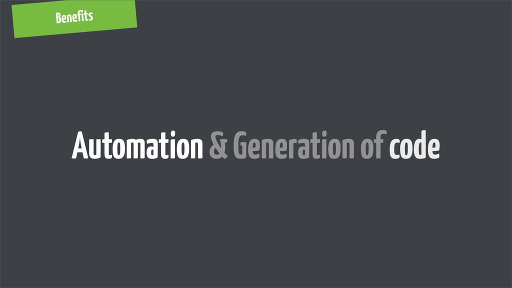 Benefits Automation & Generation of code