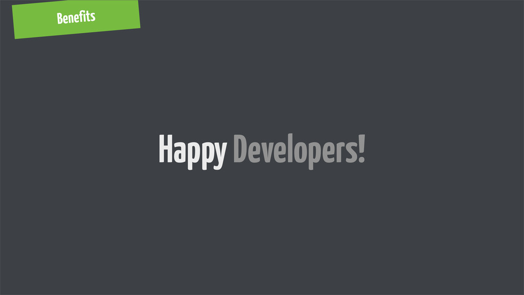 Benefits Happy Developers!