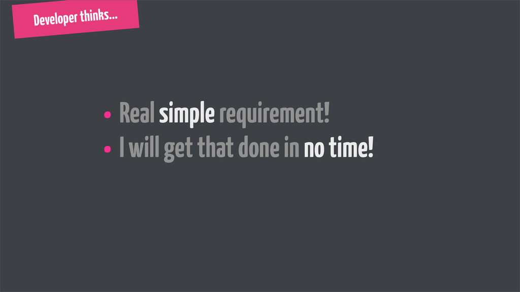 • Real simple requirement! • I will get that do...