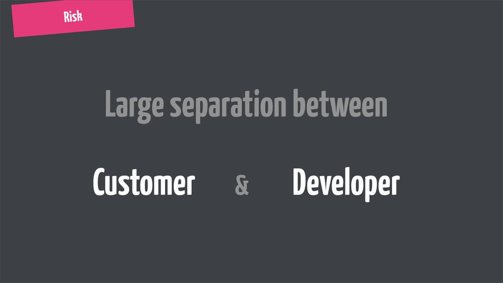 Large separation between Customer & Developer R...