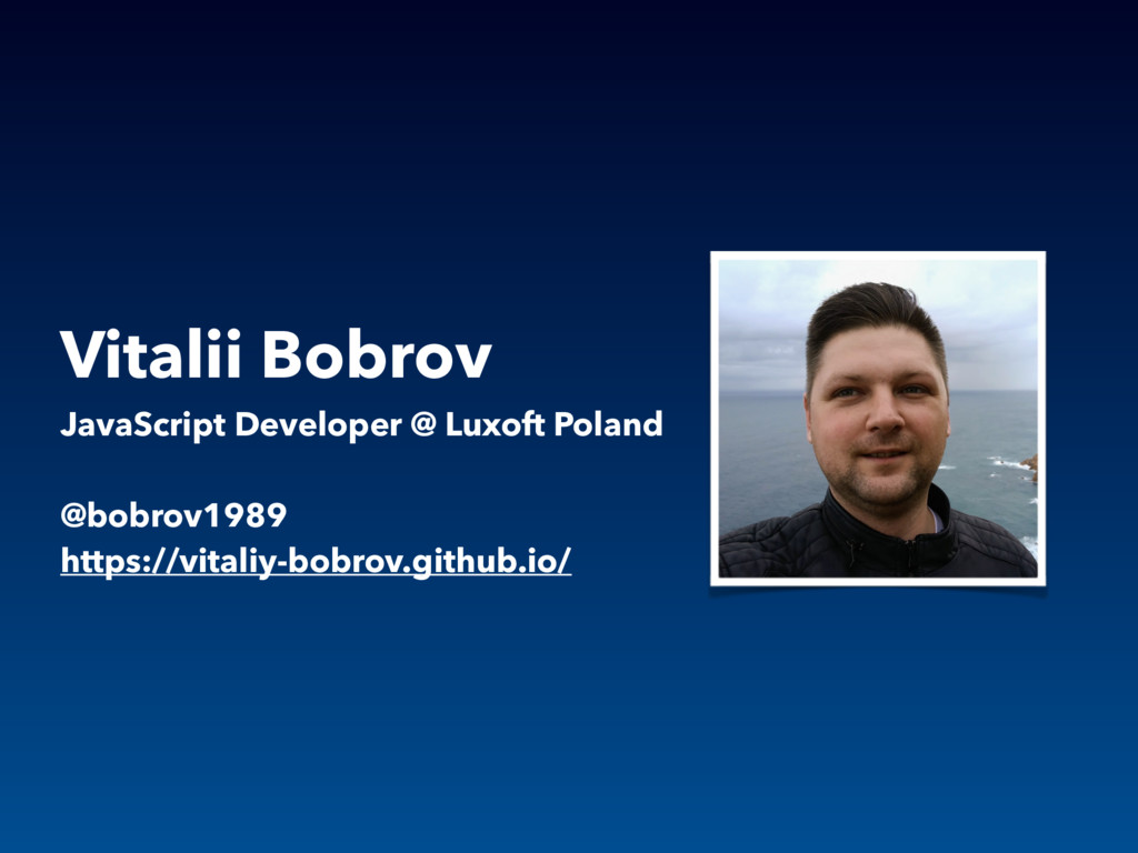 Vitalii Bobrov JavaScript Developer @ Luxoft Po...