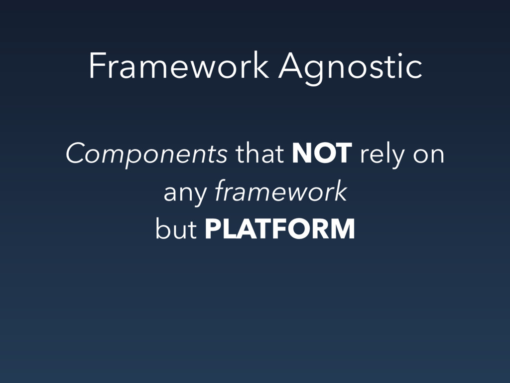 Framework Agnostic Components that NOT rely on ...