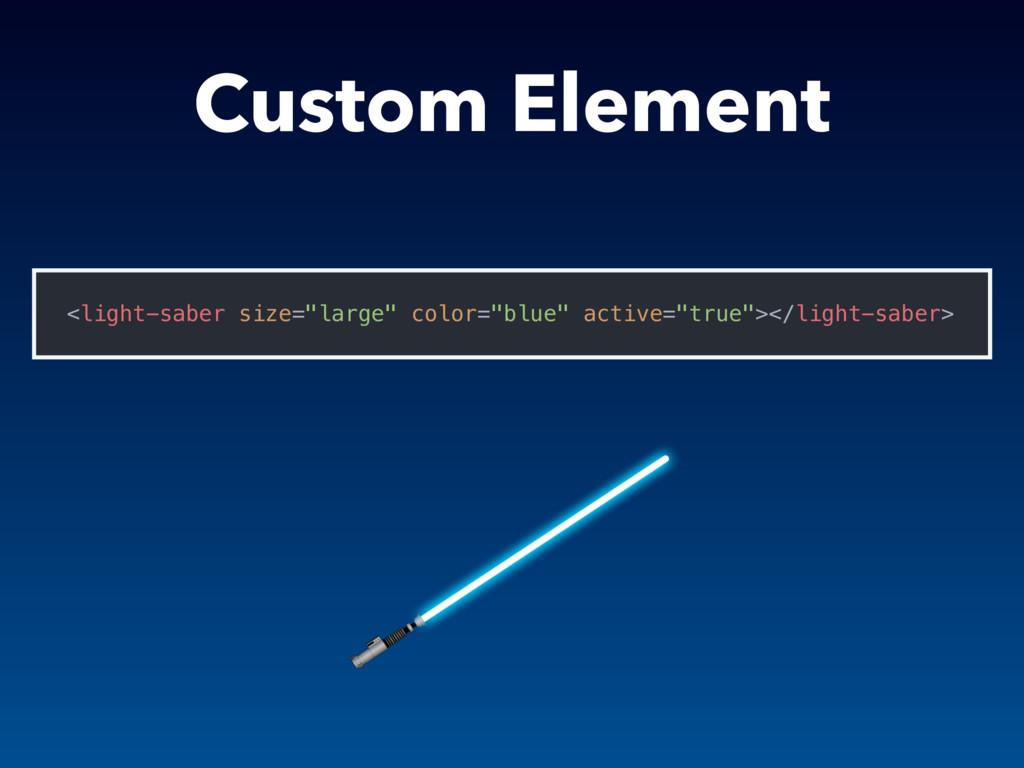 """Custom Element <light-saber size=""""large"""" color=..."""