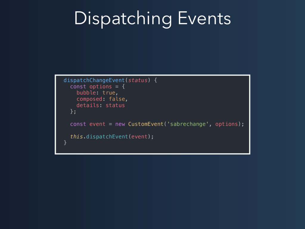 Dispatching Events dispatchChangeEvent(status) ...