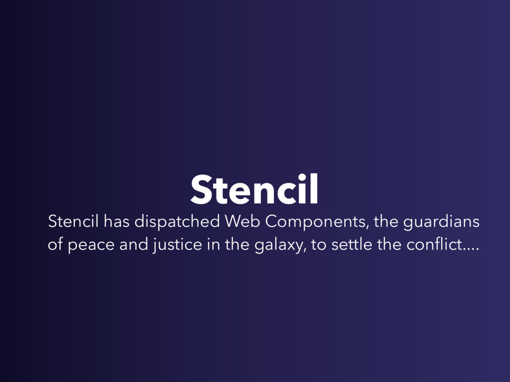 Stencil Stencil has dispatched Web Components, ...