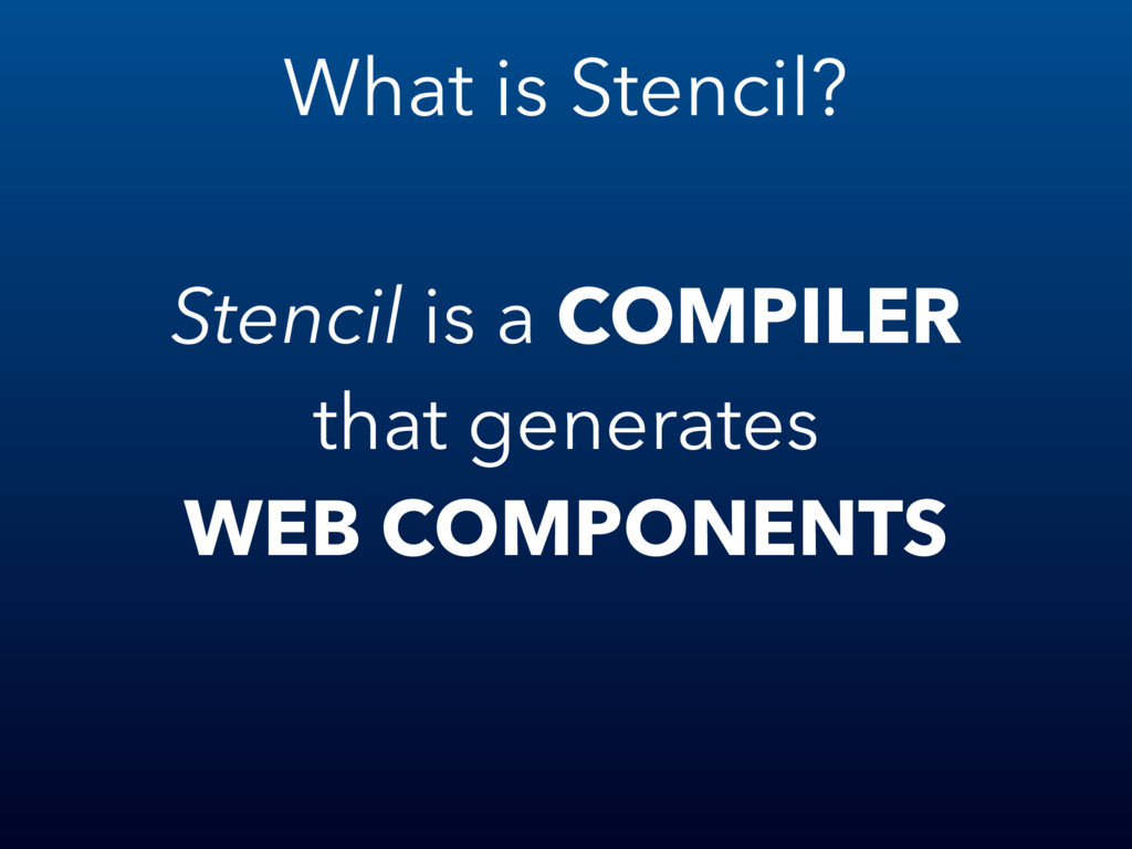 What is Stencil? Stencil is a COMPILER that gen...