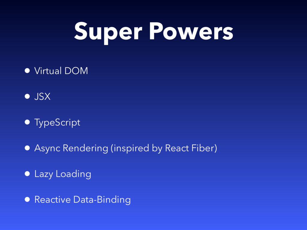 Super Powers • Virtual DOM • JSX • TypeScript •...