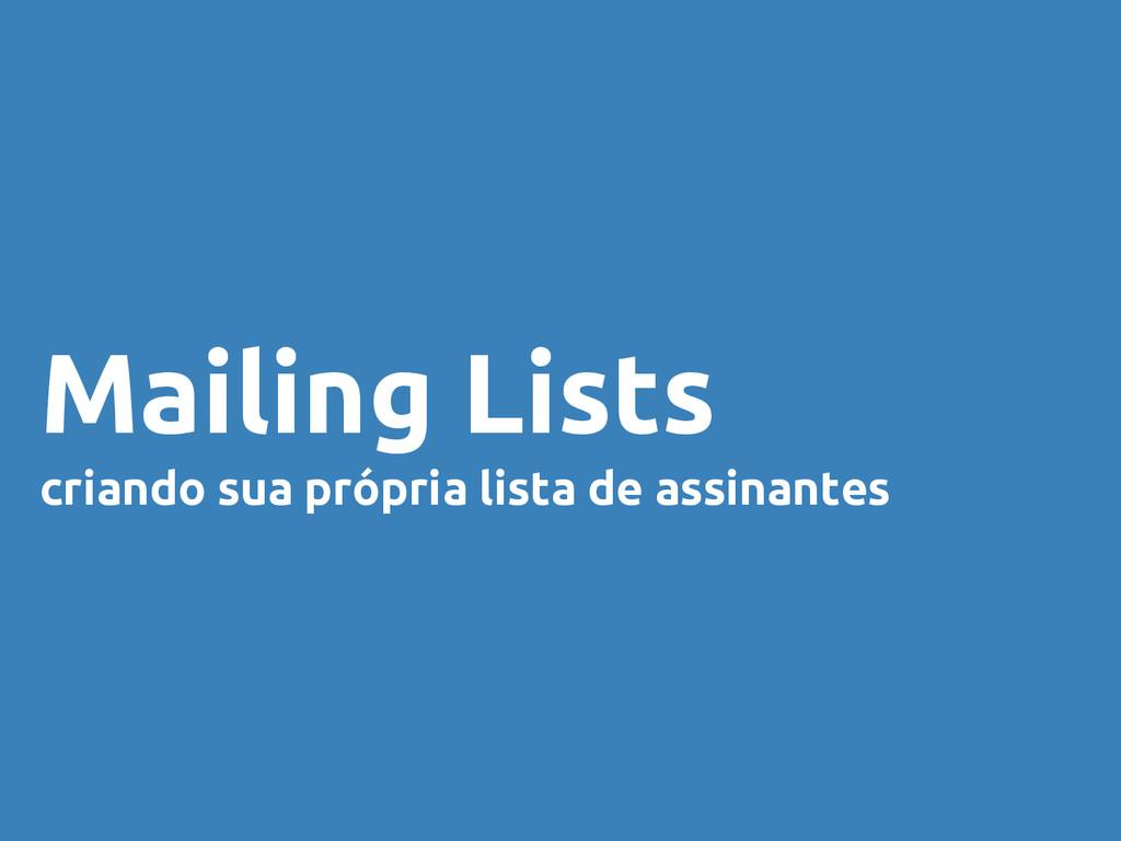 Mailing Lists criando sua própria lista de assi...