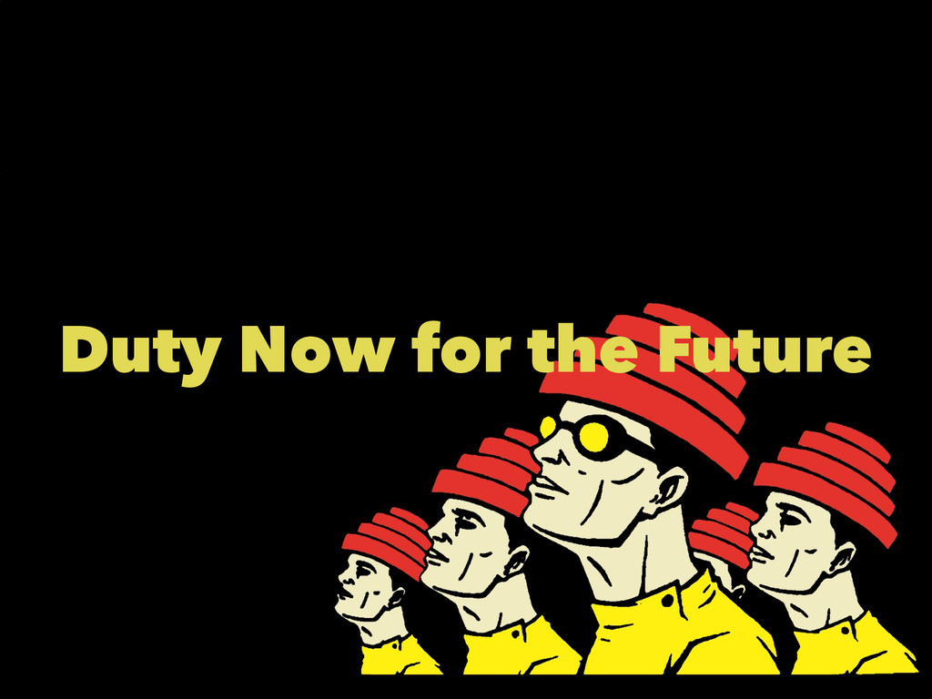 Duty Now for the Future