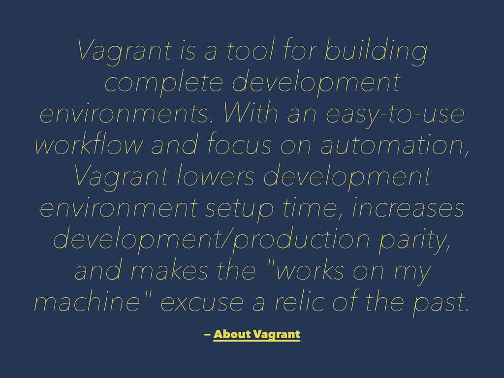 Vagrant is a tool for building complete develop...