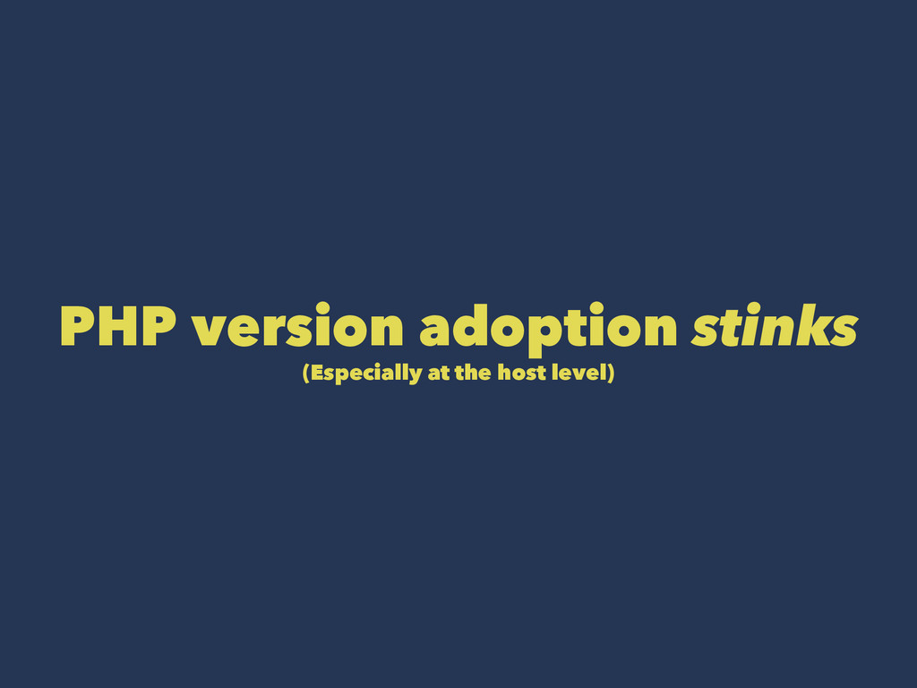 PHP version adoption stinks (Especially at the ...