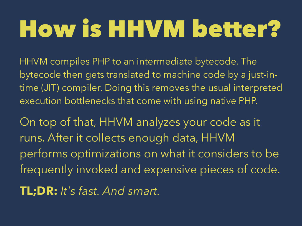 How is HHVM better? HHVM compiles PHP to an int...