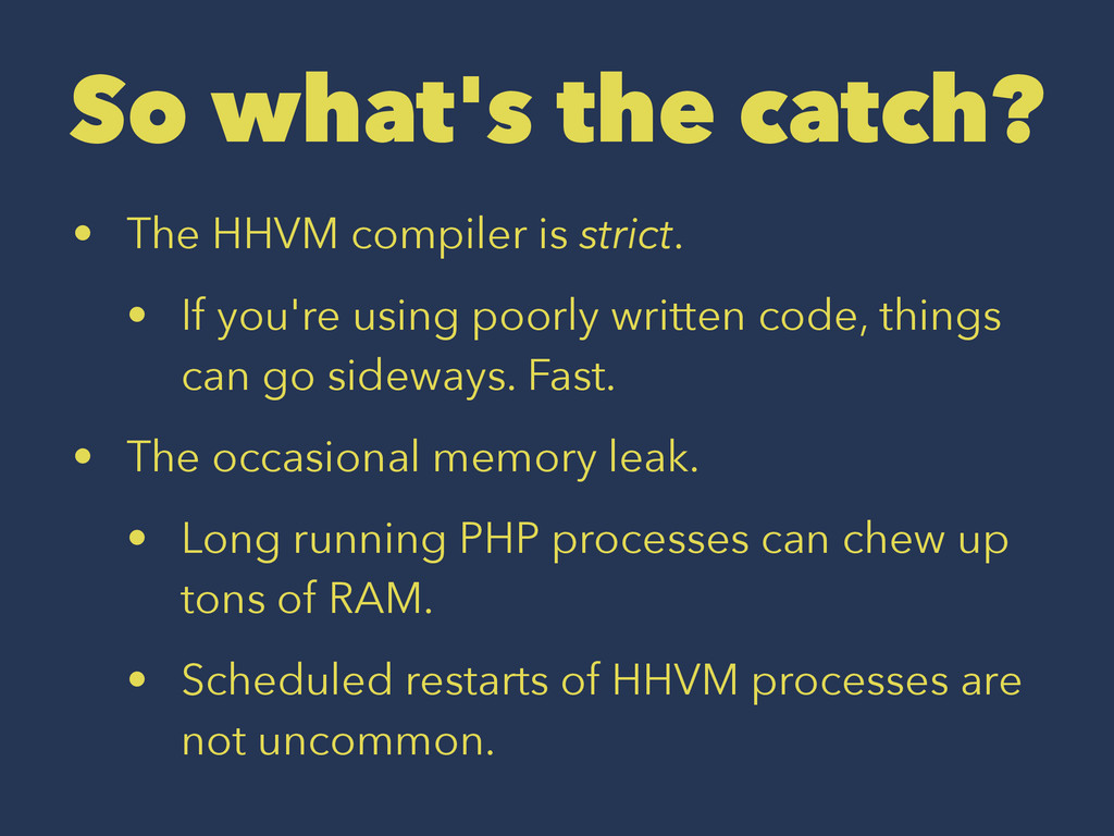 So what's the catch? • The HHVM compiler is str...