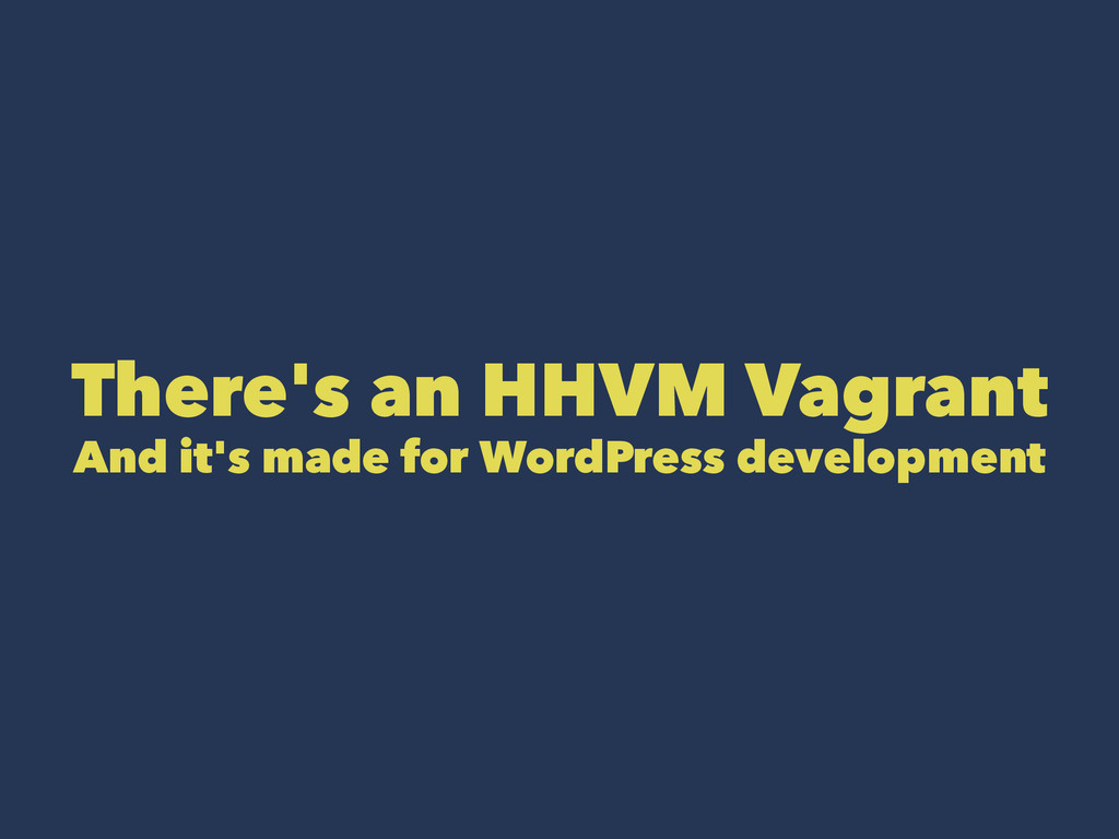 There's an HHVM Vagrant And it's made for WordP...