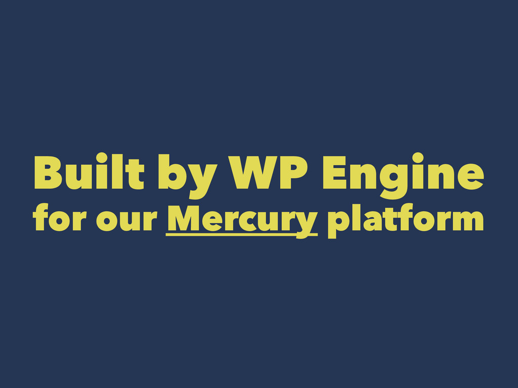 Built by WP Engine for our Mercury platform