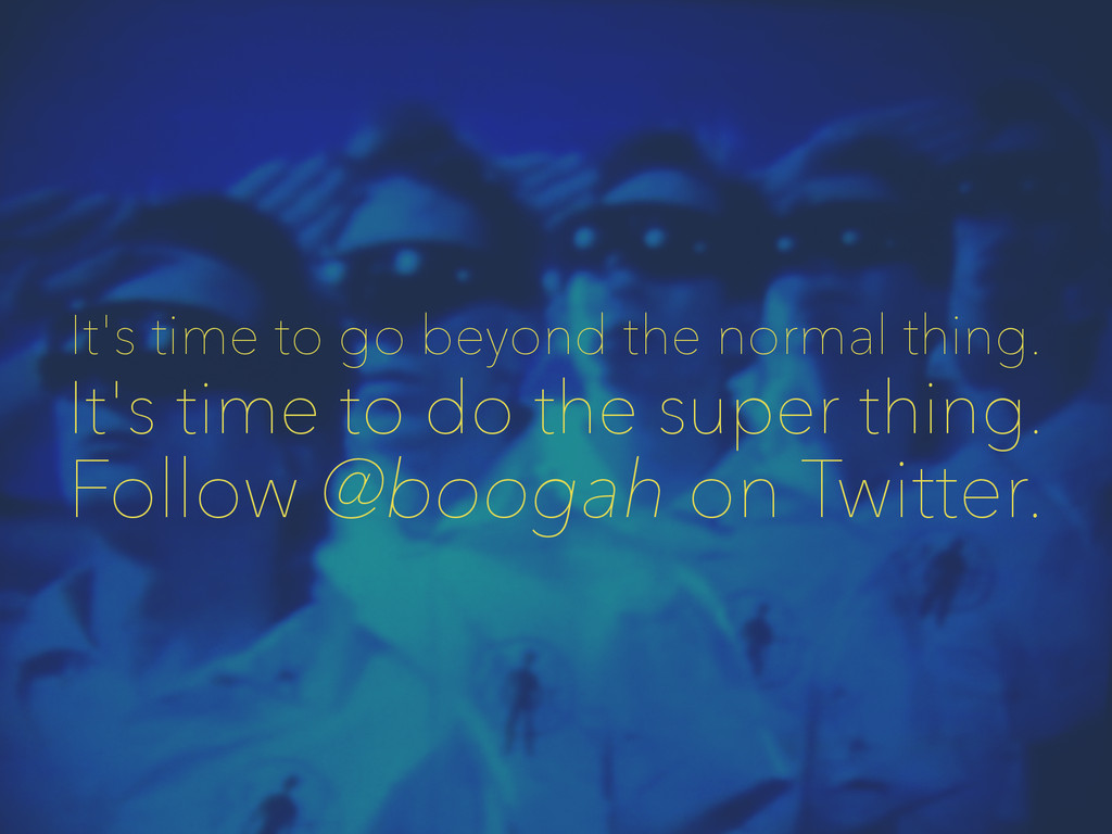 It's time to go beyond the normal thing. It's t...