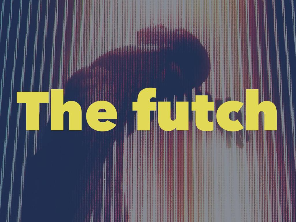 The futch