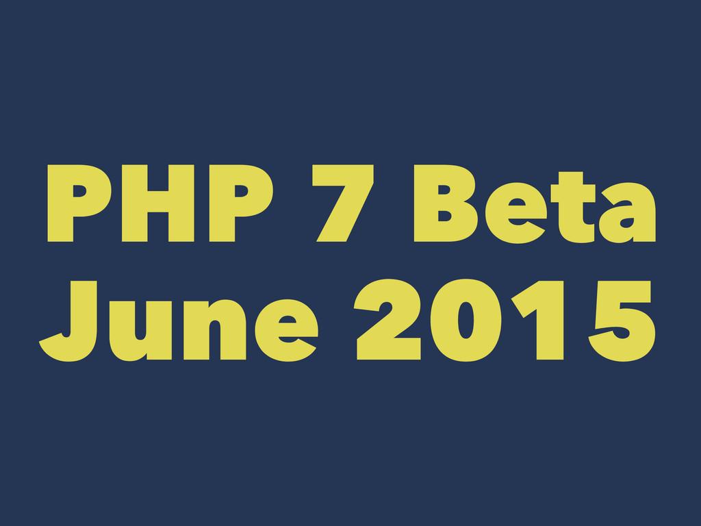 PHP 7 Beta June 2015