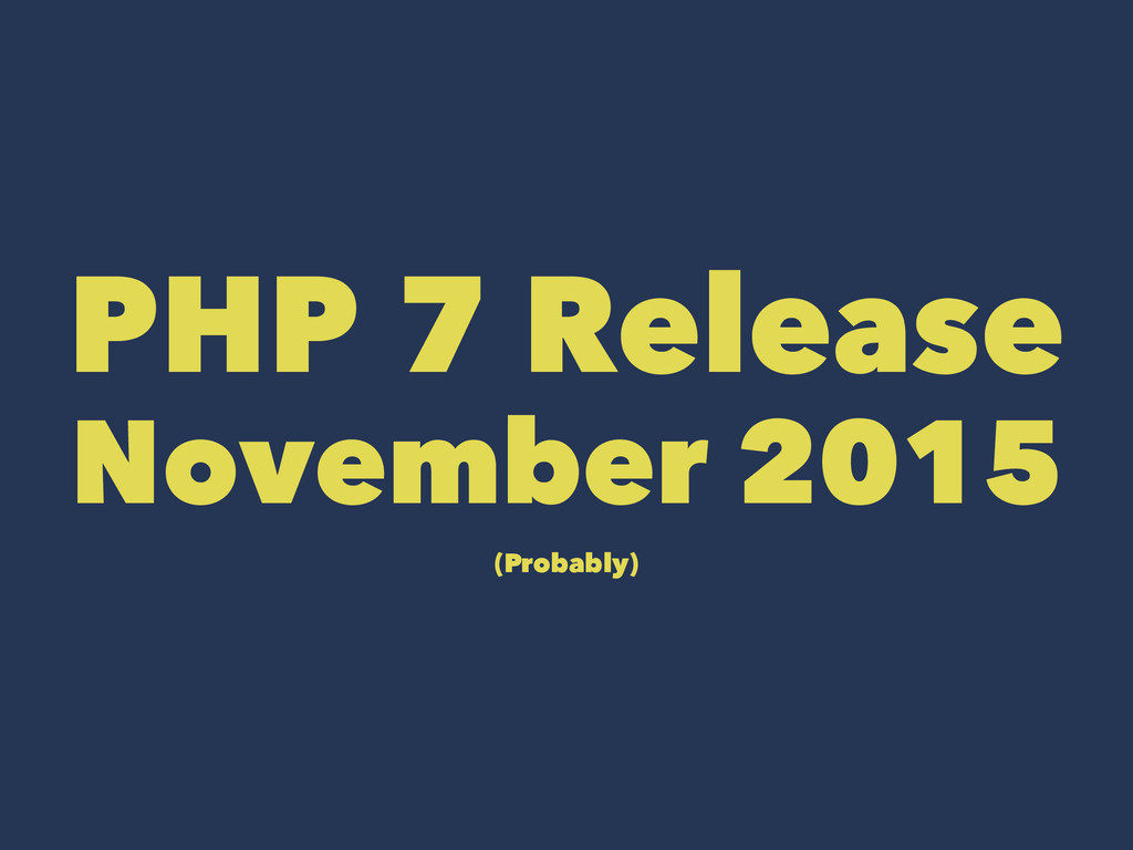 PHP 7 Release November 2015 (Probably)