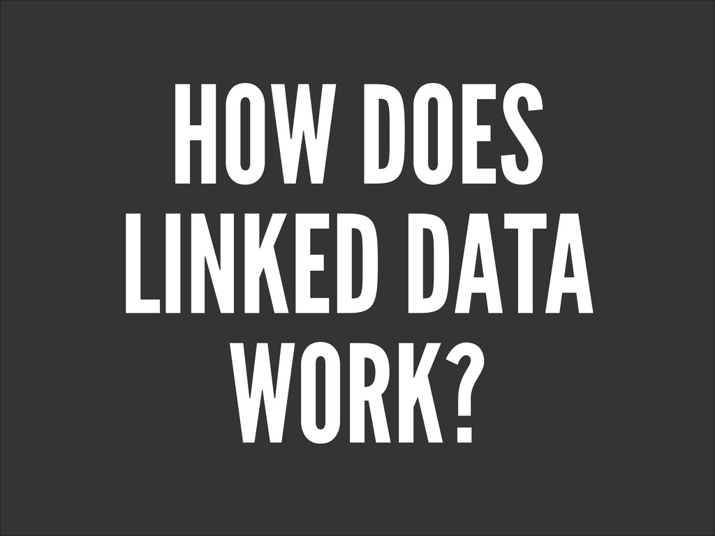 HOW DOES LINKED DATA WORK?