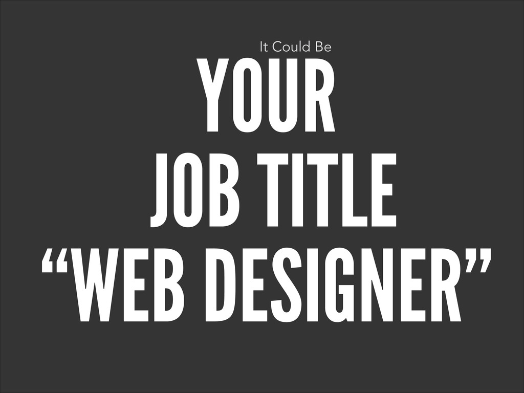 "YOUR JOB TITLE ""WEB DESIGNER"" It Could Be"