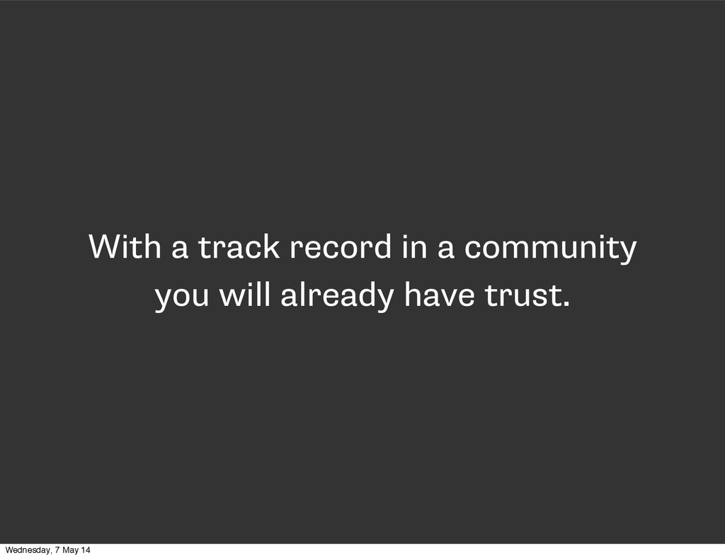 With a track record in a community you will alr...