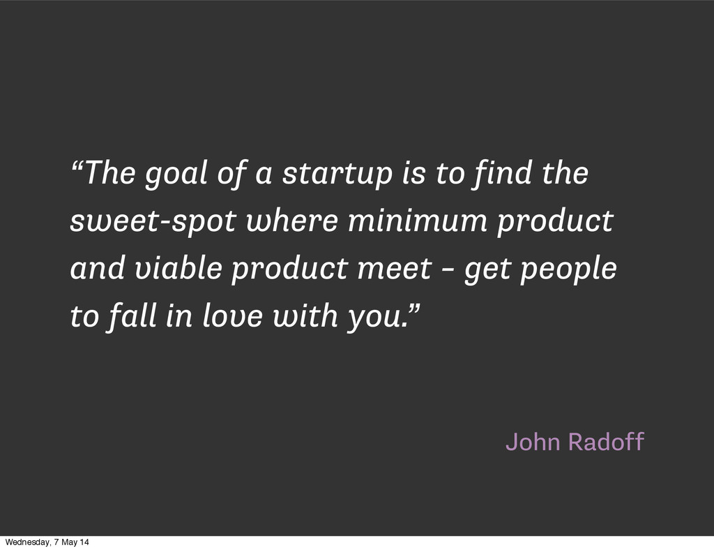 """John Radoff """"The goal of a startup is to find t..."""