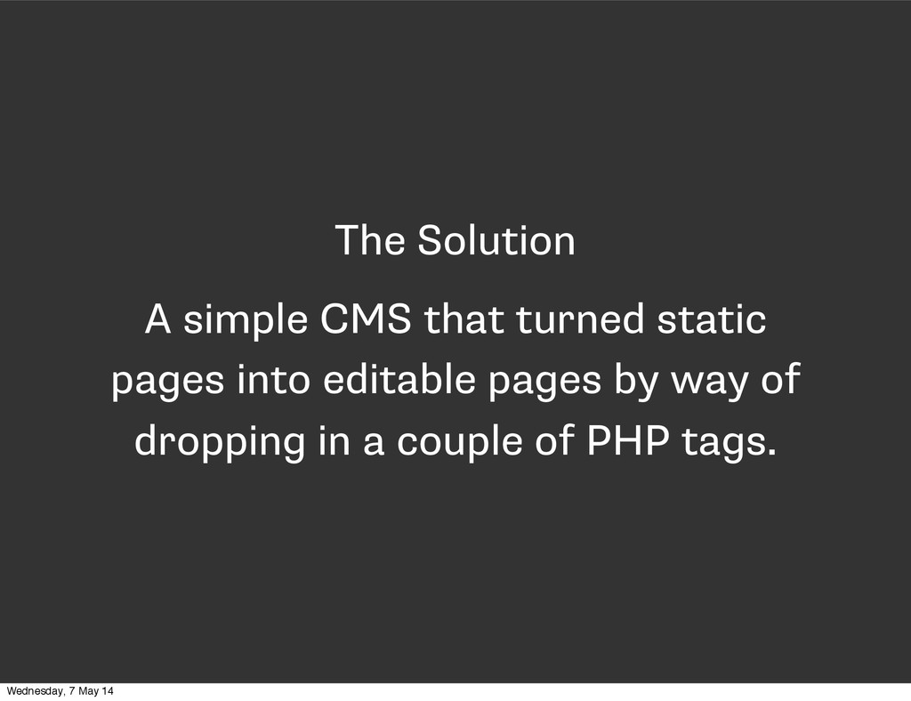 The Solution A simple CMS that turned static pa...
