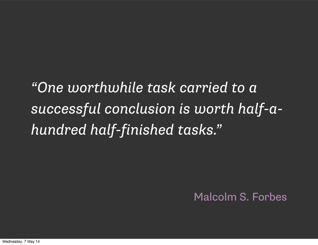 """Malcolm S. Forbes """"One worthwhile task carried ..."""