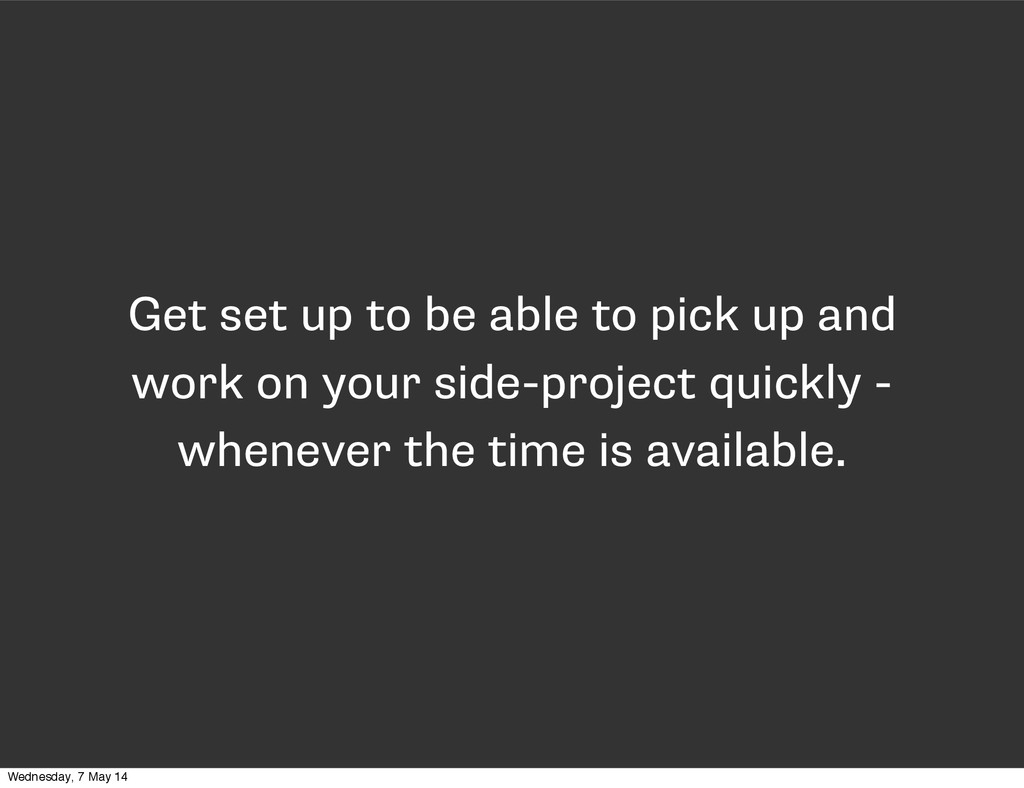 Get set up to be able to pick up and work on yo...