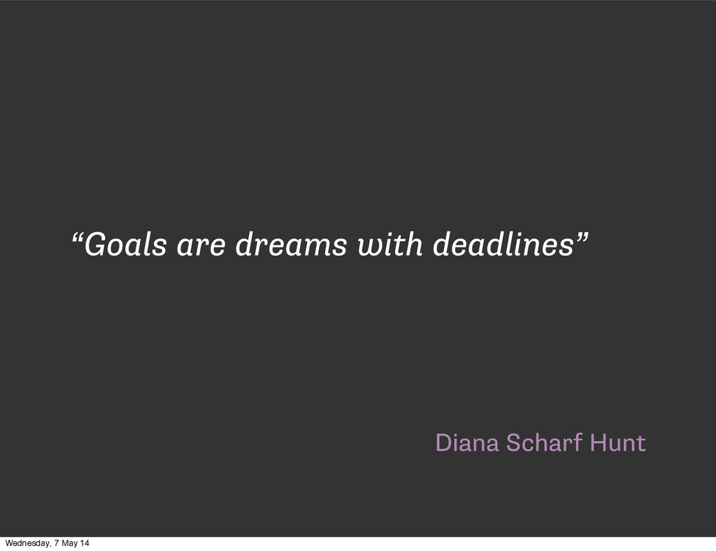 "Diana Scharf Hunt ""Goals are dreams with deadli..."