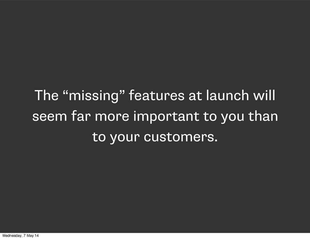 """The """"missing"""" features at launch will seem far ..."""